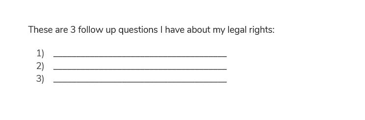 What are 3 follow up questions I have about my legal rights